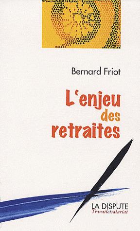 l'enjeu des retraites B. Friot